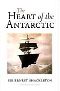 The Heart of the Antarctic: The Story of the British Antarctic Expedition 1907-1909
