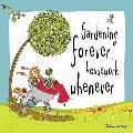 Gardening Forever... Housework Whenever