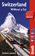 Switzerland Without a Car, 4th (Bradt Travel Guide Switzerland Without a Car)