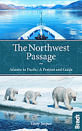 The Northwest Passage: Atlantic to Pacific: A Portrait and Guide