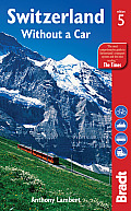 Bradt: Switzerland Without a Car (Bradt Travel Guide Switzerland Without a Car)