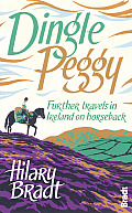Dingle Peggy: Further Travels in Ireland on Horseback