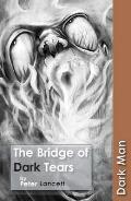 The Bridge of Dark Tears (Dark Man)
