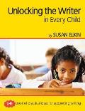 Unlocking the Writer in Every Child: The Book of Practical Ideas for Teaching Writing