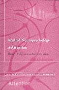Applied Neuropsychology of Attention Theory Diagnosis & Rehabilitation