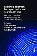 Exploring Cognition: Damaged Brains and Neural Networks: Readings in Cognitive Neuropsychology and Connectionist Modelling