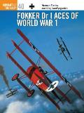 Aircraft Of The Aces #40: Fokker Dr I Aces Of World War I by Norman Franks
