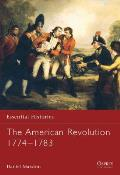 Essential Histories #45: The American Revolution 1774-1783 by Daniel Marston