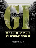 GI: The Us Infantryman in World War II (World War 2)