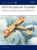 Aviation Elite Units #17: Spa.124 Lafayette Escadrille: American Volunteer Airmen in World War I