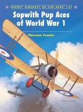 Aircraft Of The Aces #67: Sopwith Pup Aces Of World War 1 by Norman Franks