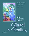 Secrets of Angel Healing Therapies for Mind Body & Spirit