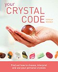 Your Crystal Code Find Out How to Choose Interpret & Use Your Personal Crystals