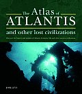 Atlas of Atlantis & Other Lost Civilizations Discover the History & Wisdom of Atlantis Lemuria Mu & Other Ancient Civilizations