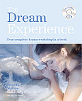 The Dream Experience: Your Complete Dream Workshop in a Book [With CD (Audio)]