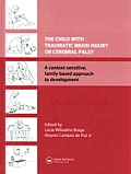 The Child with Traumatic Brain Injury or Cerebral Palsy: A Context-Sensitive, Family-Based Approach to Development [With CDROM]