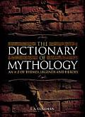 Dictionary Of Mythology An A Z Of Themes Lege
