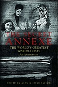 Secret Annexe An Anthology of the Worlds Greatest War Diarists
