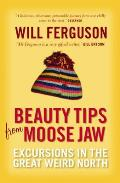 Beauty Tips From Moose Jaw: Excursions in the Great Weird North
