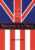 Knickers in a Twist A Dictionary of British Slang