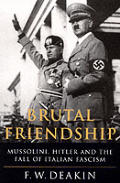 The Brutal Friendship: Mussolini, Hitler and the Fall of Italian Fascism