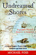 Undreamed Shores Englands Wasted Empire