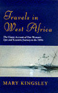Travels in West Africa : the Classic Account of One Woman's Epic and Eccentric Journey in the 1890's (76 Edition) Cover