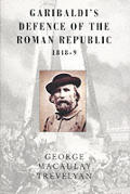 Garibaldi's Defence of the Roman Republic: 1848-9