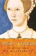 Mary Tudor The Spanish Tudor
