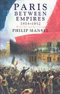 Paris Between Empires 1814 1852