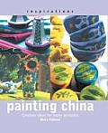Painting China: Creative Ideas for Home Ceramics