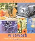 Wirework Creating Beautiful Decorations & Accessories for the Home