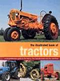 The Illustrated Book of Tractors: A Comprehensive Guide to the History, the Manufacturers and the Machines