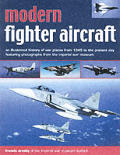 Modern Fighter Aircraft An Illustrated History of War Planes from 1945 to the Present Day