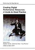 Guide to Good Practice in Creating and Using Digital Performance Resources