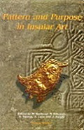 Pattern and Purpose in Insular Art: Proceedings of the Fourth International Conference on Insular Art Held at the National Museum and Gallery, Cardiff