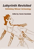 Labyrinth Revisited: Rethinking Minoan' Archaeology