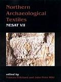 Northern Archaeological Textiles: Nesat VII: Textile Symposium in Edinburgh, 5th-7th May 1999