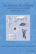Nicopolis Ad Istrum III: A Late Roman and Early Byzantine City: The Finds and the Biological Remains