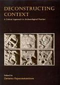 Deconstructing Context: A Critical Approach to Archaeological Practice