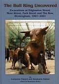 Bull Ring Uncovered Excavations at Edgbaston Street Moor Street Park Street & the Row Birmingham City Centre 1997 2001
