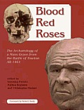 Blood Red Roses: The Archaeology of a Mass Grave from the Battle of Towton AD 1461,