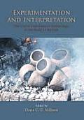 Experimentation and Interpretation: The Use of Experimental Archaeology in the Study of the Past