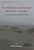 The Medieval and Ottoman Hajj Route in Jordan: An Archaeological and Historical Study