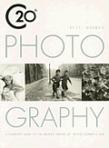 Twentieth Century Photography Complete Guide to the Greatest Artists of the Photographic Age