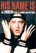 His Name Is...: The Eminem Story in Words and Pictures