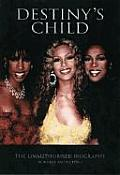Destinys Child The Unauthorised Biography in Words & Pictures