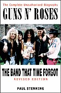 Guns N Roses The Band That Time Forgot The Complete Unauthorised Biography