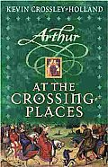 Arthur Trilogy 02 At The Crossing Places