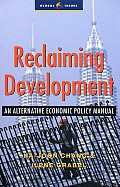 Reclaiming Development An Economic Policy Handbook for Activists & Policymakers